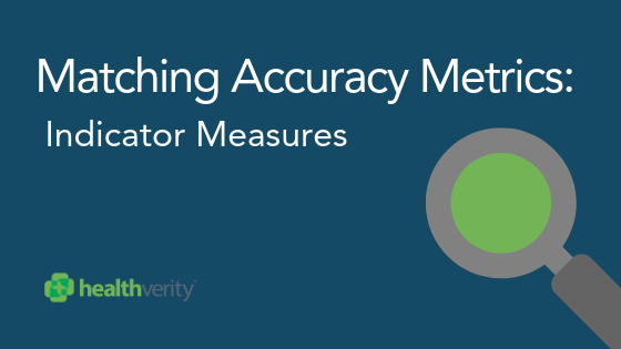 HealthVerity Matching Accuracy Metrics: Indicator Measures